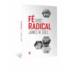 Fé radical - Principios basicos para cristãos cheios do espírito