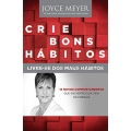 Crie bons hábitos, livre-se dos maus hábitos