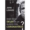 Onde Está Deus Em Um Mundo Com Coronavírus?